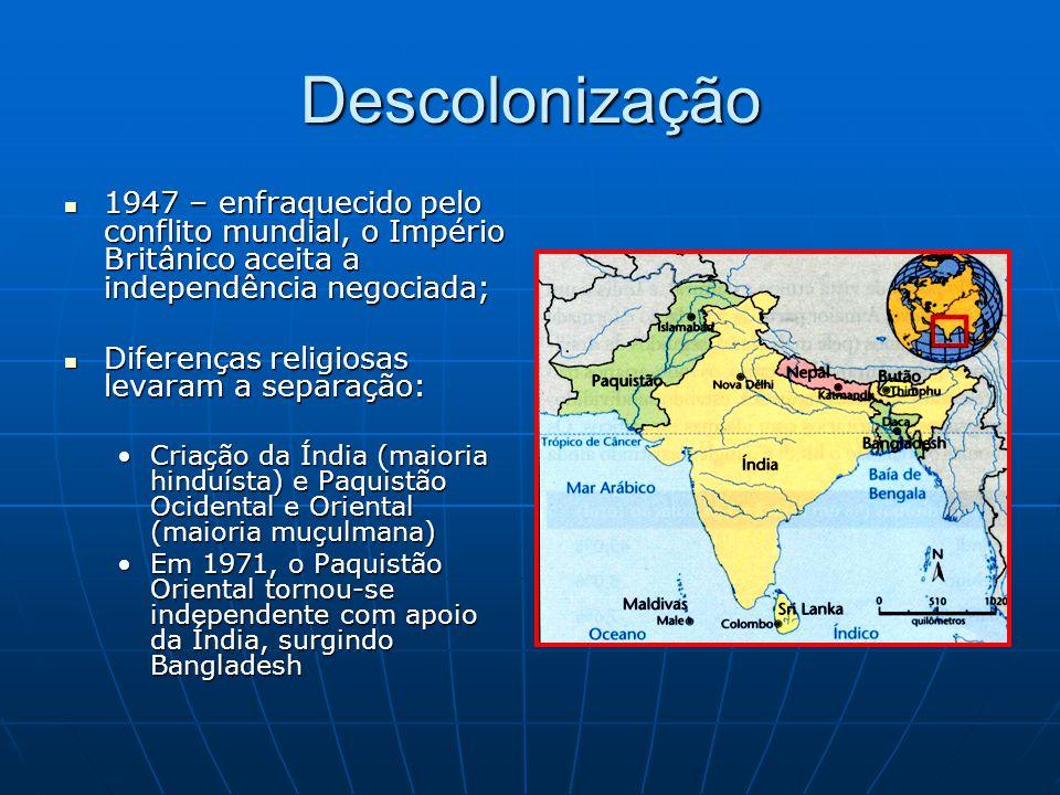 Descolonização 1947 – enfraquecido pelo conflito mundial, o Império Britânico aceita a independência negociada;