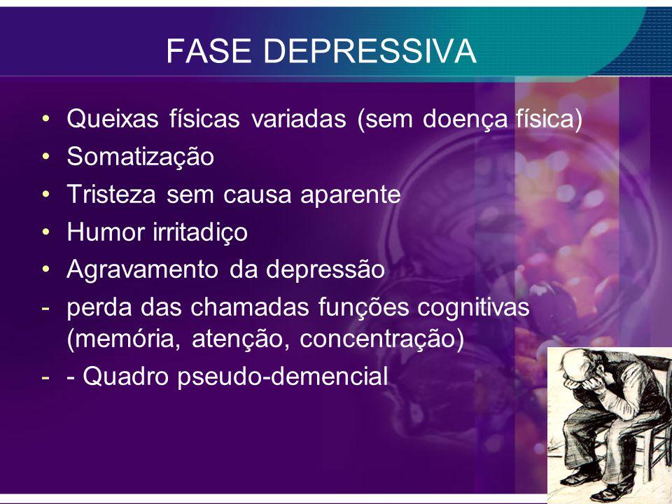 FASE DEPRESSIVA Queixas físicas variadas (sem doença física)