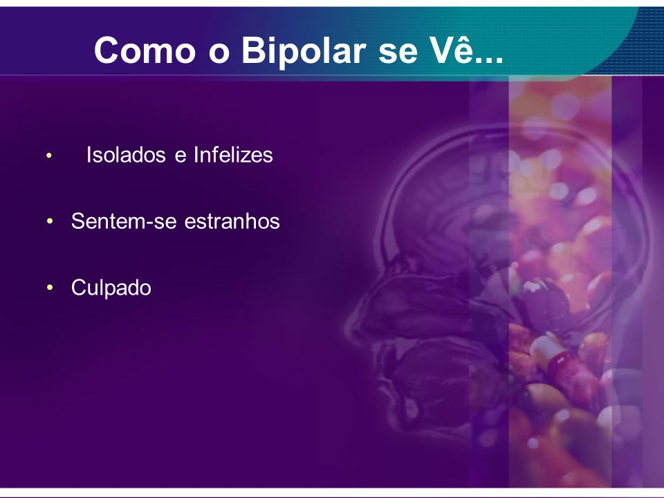 Como o Bipolar se Vê... Sentem-se estranhos Culpado