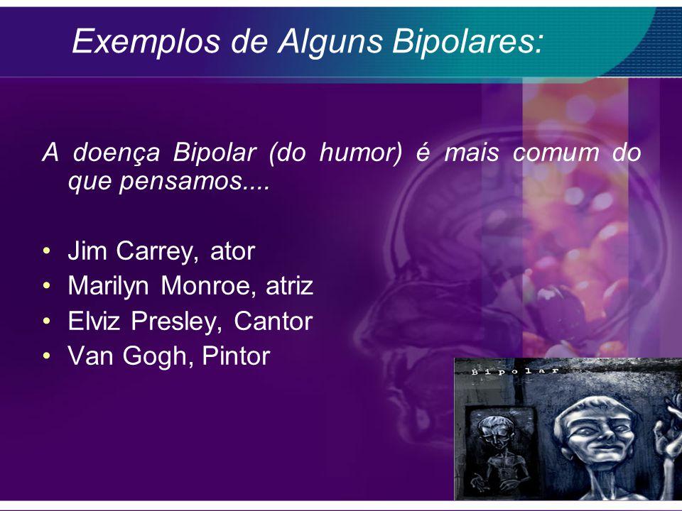 Exemplos de Alguns Bipolares: