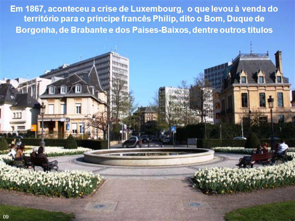 Em 1867, aconteceu a crise de Luxembourg, o que levou à venda do território para o príncipe francês Philip, dito o Bom, Duque de Borgonha, de Brabante e dos Paises-Baixos, dentre outros títulos
