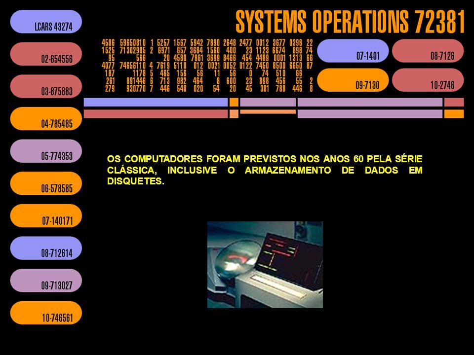 OS COMPUTADORES FORAM PREVISTOS NOS ANOS 60 PELA SÉRIE CLÁSSICA, INCLUSIVE O ARMAZENAMENTO DE DADOS EM DISQUETES.