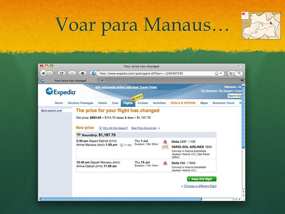 Voar para Manaus… Em julho, vou voar para Manaus. (A passagem) É mais de mil dólares!