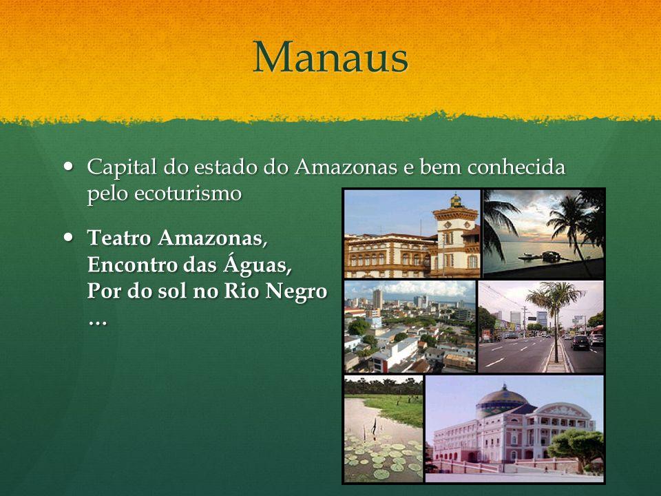 Manaus Capital do estado do Amazonas e bem conhecida pelo ecoturismo