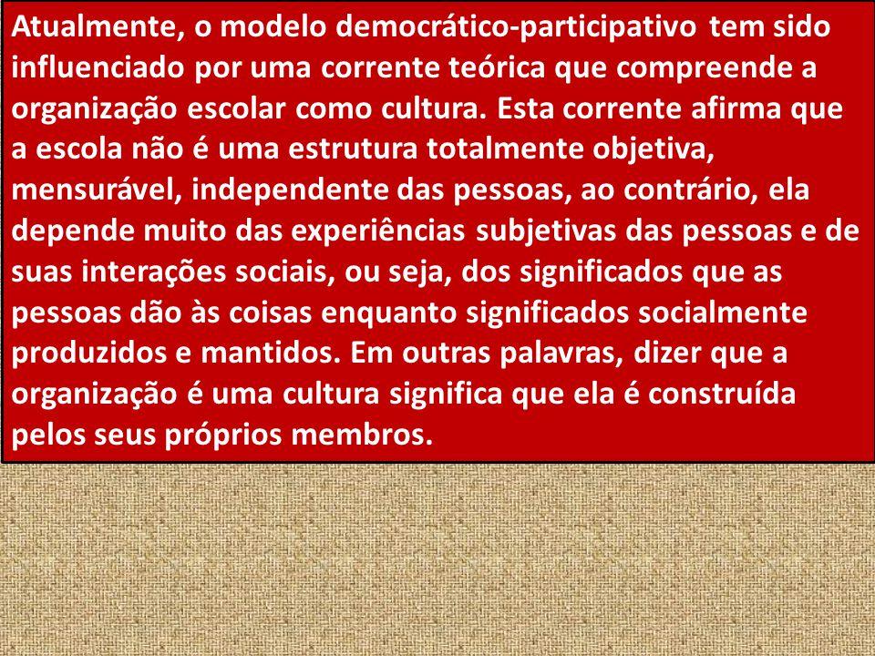 Atualmente, o modelo democrático-participativo tem sido influenciado por uma corrente teórica que compreende a organização escolar como cultura.
