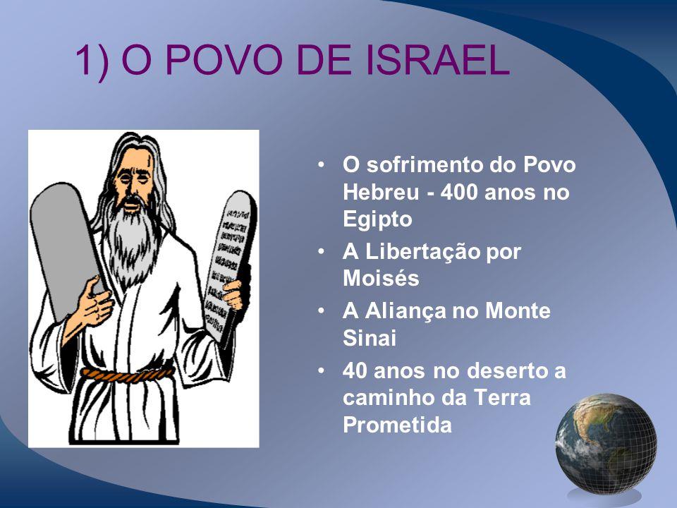 1) O POVO DE ISRAEL O sofrimento do Povo Hebreu - 400 anos no Egipto