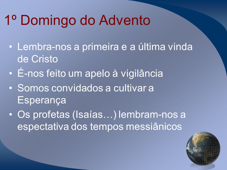 1º Domingo do Advento Lembra-nos a primeira e a última vinda de Cristo