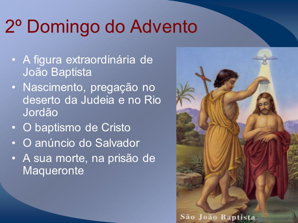 2º Domingo do Advento A figura extraordinária de João Baptista