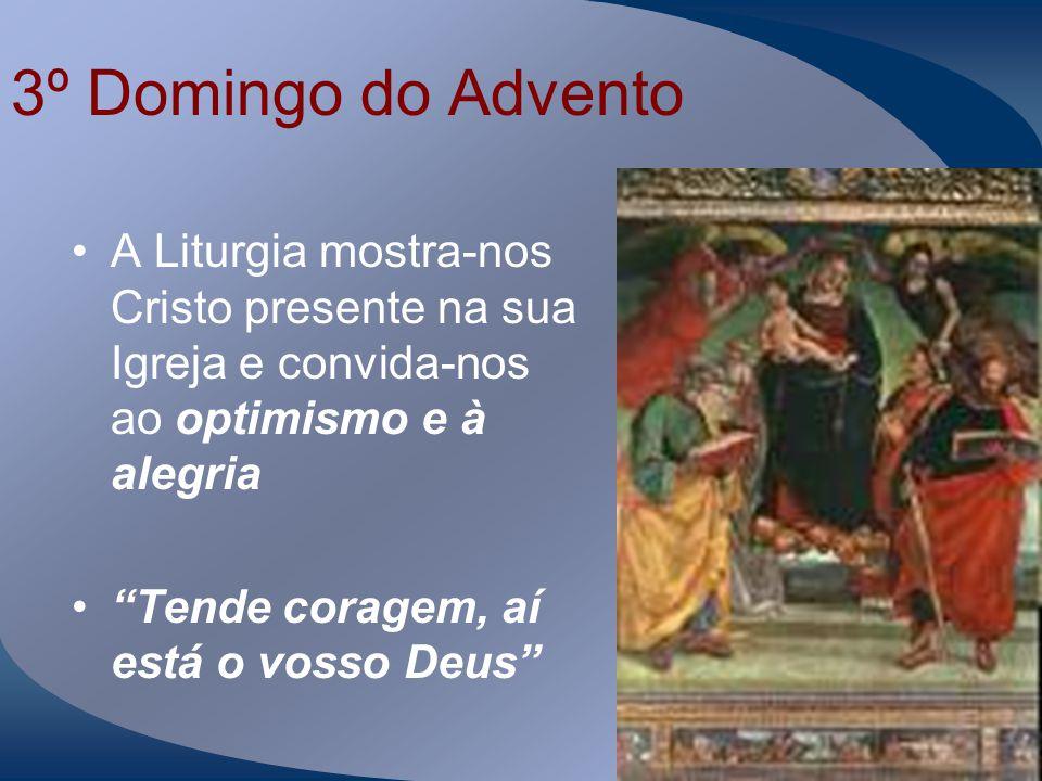 3º Domingo do Advento A Liturgia mostra-nos Cristo presente na sua Igreja e convida-nos ao optimismo e à alegria.