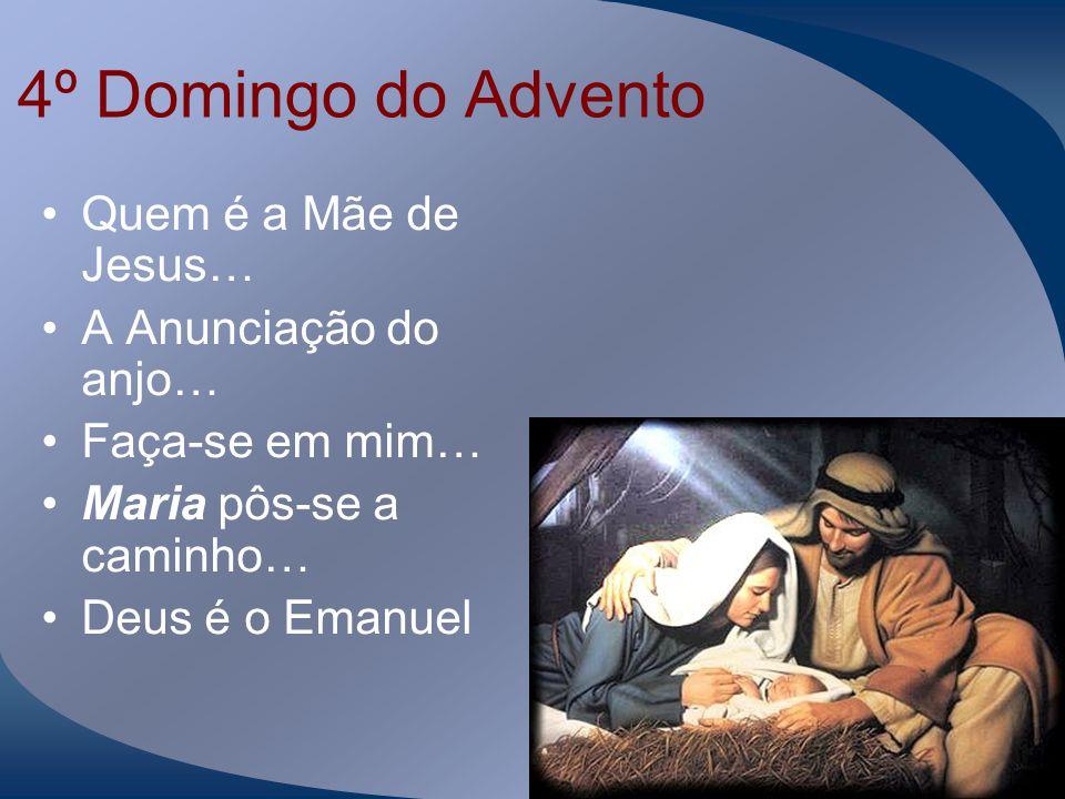 4º Domingo do Advento Quem é a Mãe de Jesus… A Anunciação do anjo…