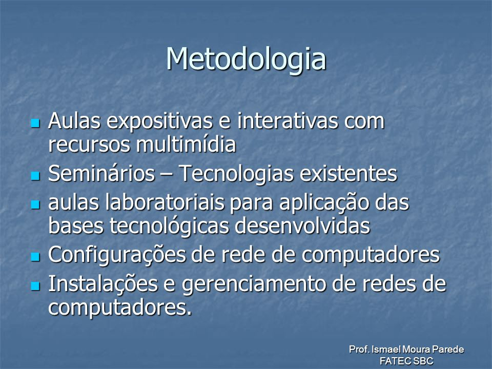 Metodologia Aulas expositivas e interativas com recursos multimídia