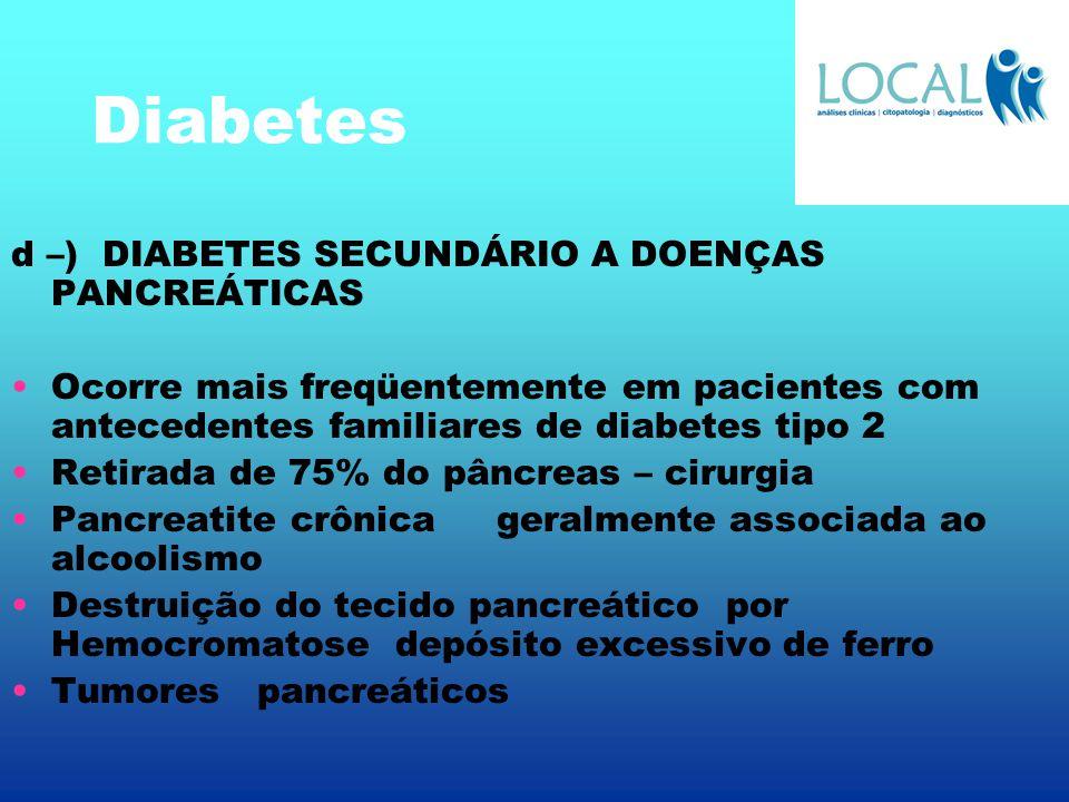 Diabetes d –) DIABETES SECUNDÁRIO A DOENÇAS PANCREÁTICAS