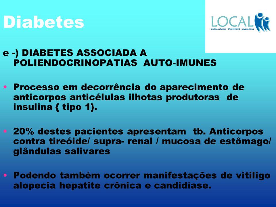 Diabetes e -) DIABETES ASSOCIADA A POLIENDOCRINOPATIAS AUTO-IMUNES