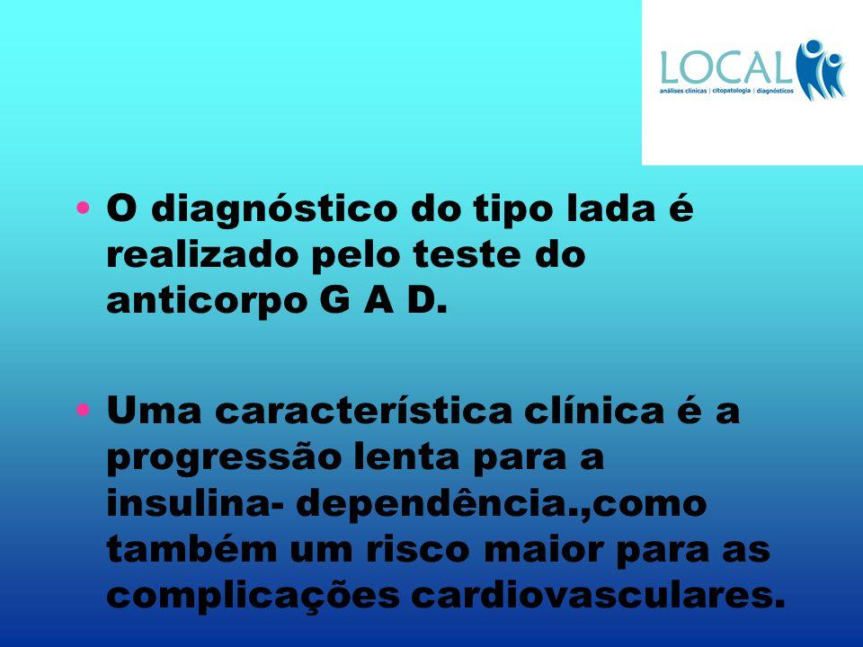 O diagnóstico do tipo lada é realizado pelo teste do anticorpo G A D.