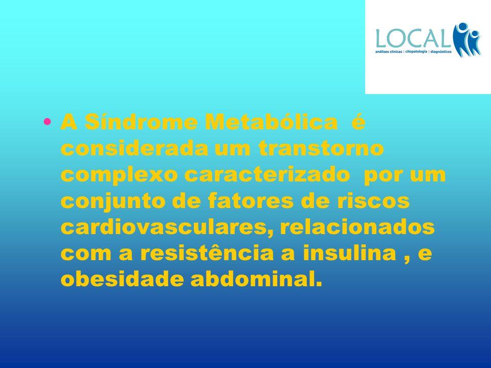 A Síndrome Metabólica é considerada um transtorno complexo caracterizado por um conjunto de fatores de riscos cardiovasculares, relacionados com a resistência a insulina , e obesidade abdominal.