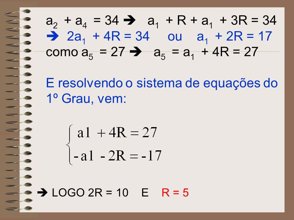 a2 + a4 = 34  a1 + R + a1 + 3R = 34  2a1 + 4R = 34 ou a1 + 2R = 17
