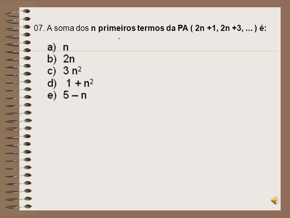 07. A soma dos n primeiros termos da PA ( 2n +1, 2n +3, ... ) é: