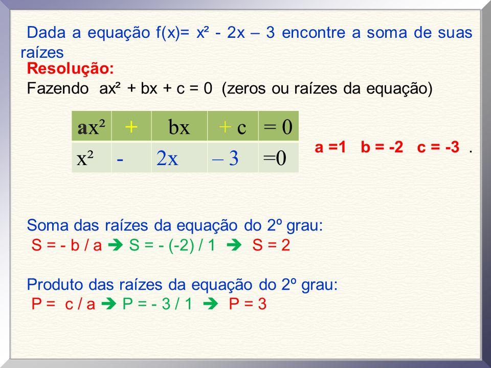 Dada a equação f(x)= x² - 2x – 3 encontre a soma de suas raízes