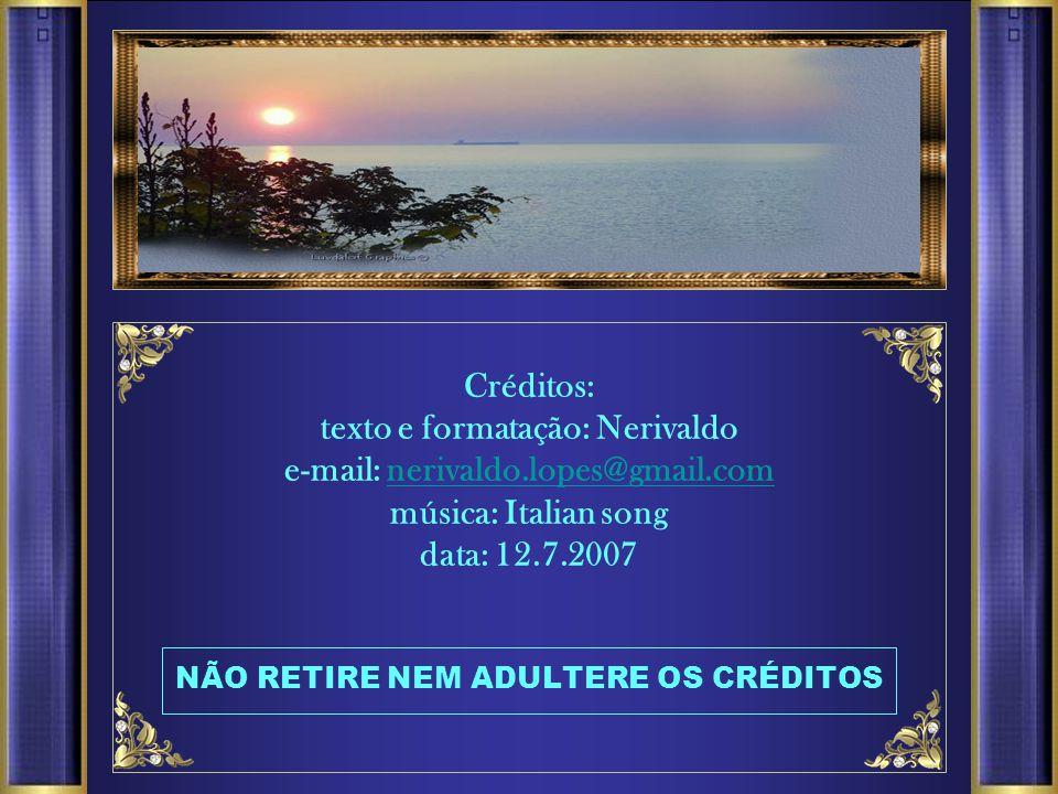 Créditos: texto e formatação: Nerivaldo e-mail: nerivaldo. lopes@gmail