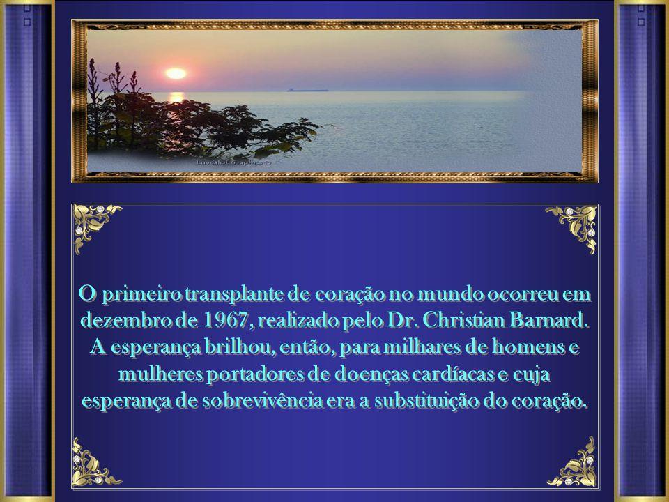 O primeiro transplante de coração no mundo ocorreu em dezembro de 1967, realizado pelo Dr.