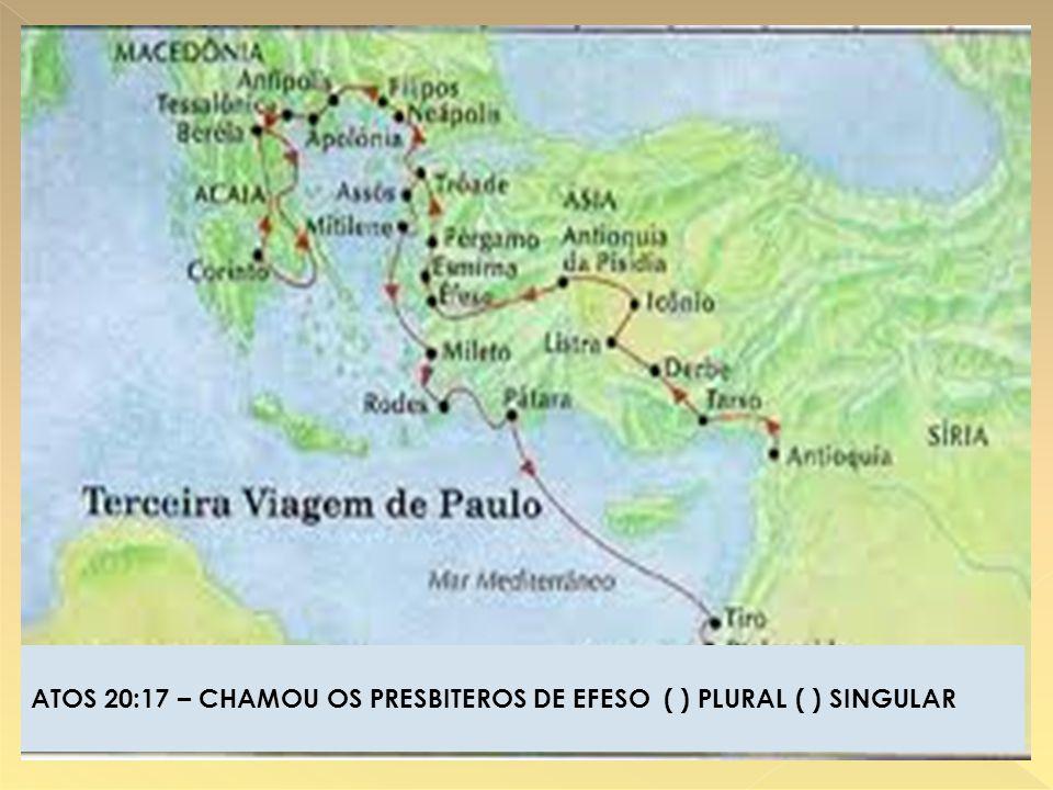 ATOS 20:17 – CHAMOU OS PRESBITEROS DE EFESO ( ) PLURAL ( ) SINGULAR