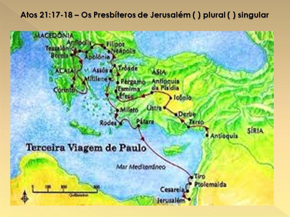 Atos 21:17-18 – Os Presbíteros de Jerusalém ( ) plural ( ) singular