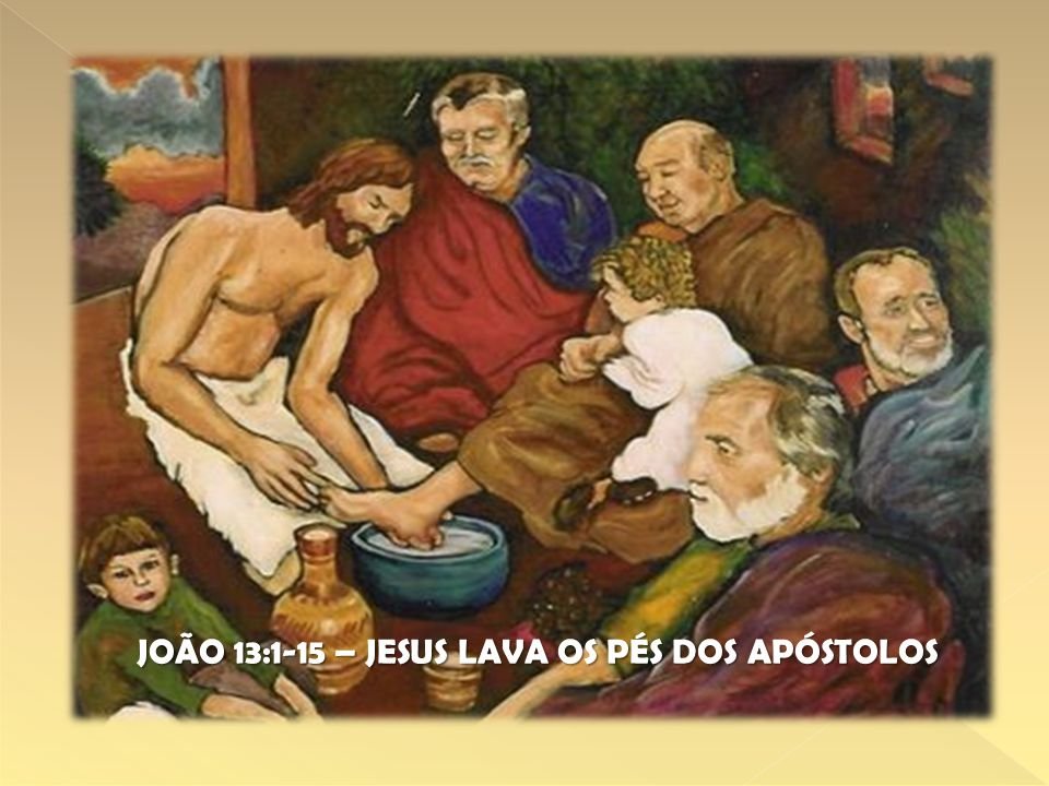 JOÃO 13:1-15 – JESUS LAVA OS PÉS DOS APÓSTOLOS