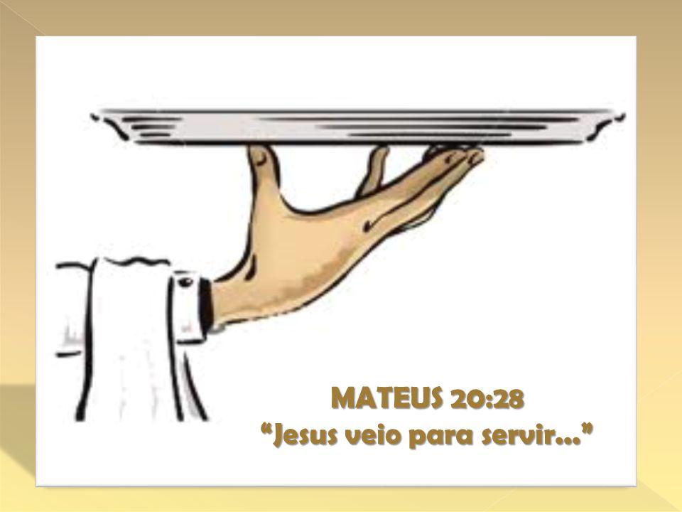 Jesus veio para servir...