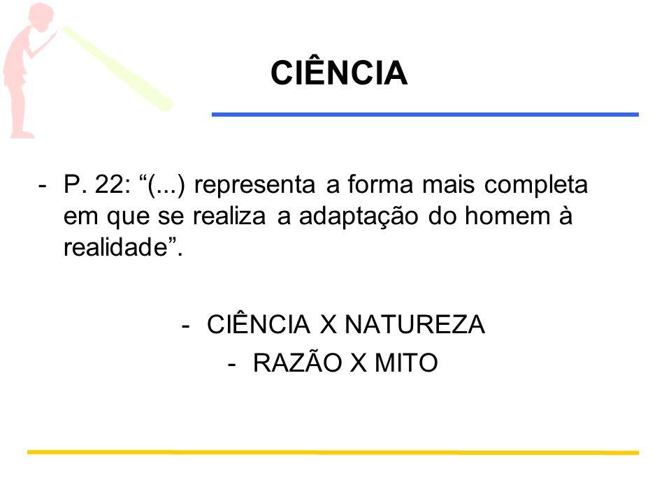 CIÊNCIA P. 22: (...) representa a forma mais completa em que se realiza a adaptação do homem à realidade .