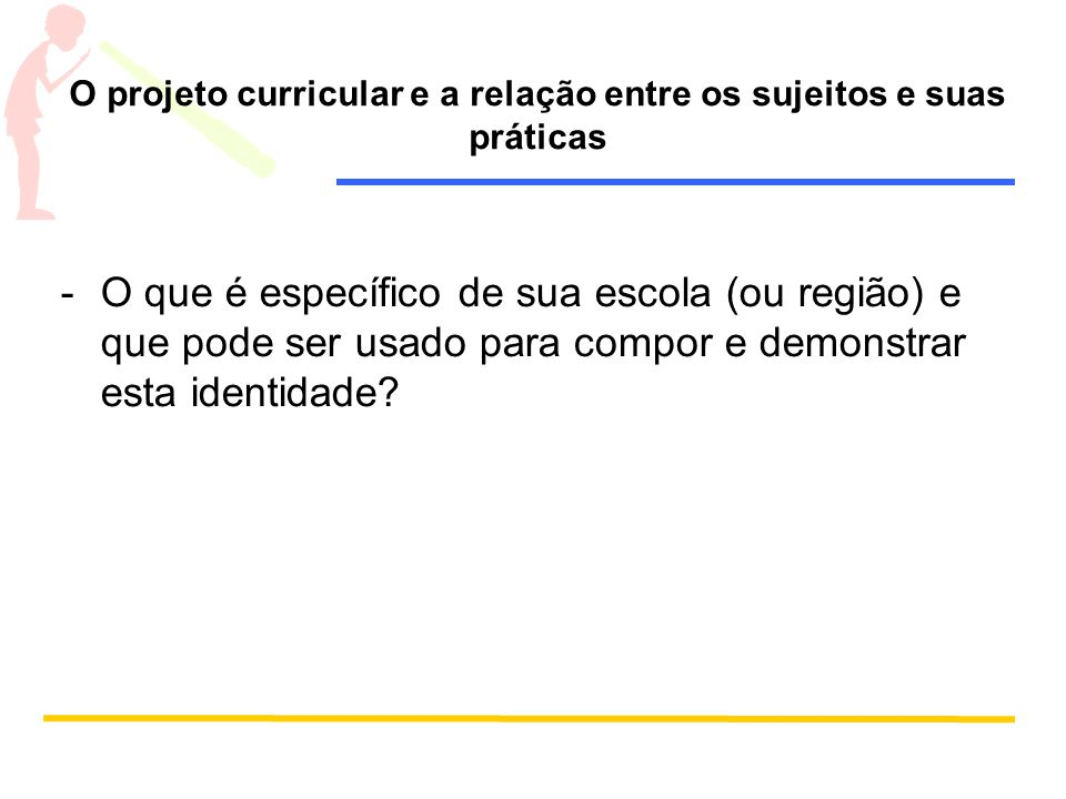O projeto curricular e a relação entre os sujeitos e suas práticas