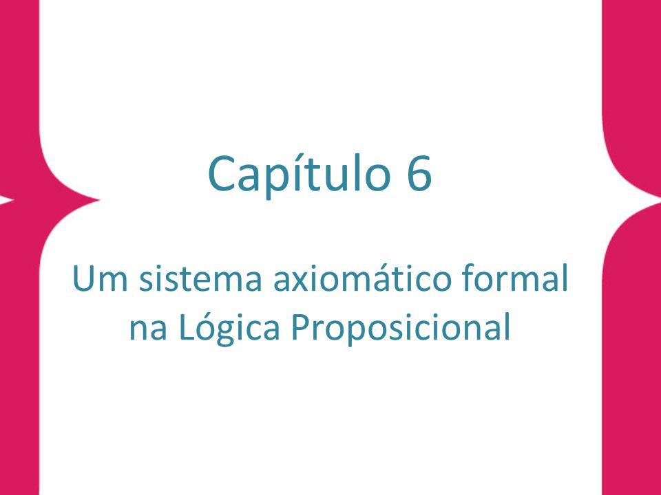Capítulo 6 Um sistema axiomático formal na Lógica Proposicional