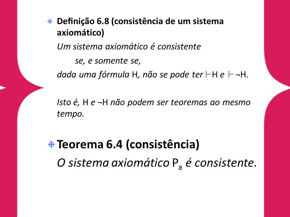 Teorema 6.4 (consistência) O sistema axiomático Pa é consistente.