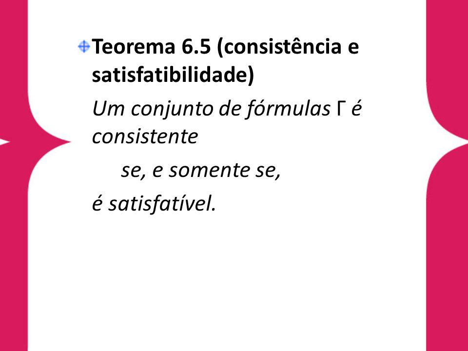 Teorema 6.5 (consistência e satisfatibilidade)