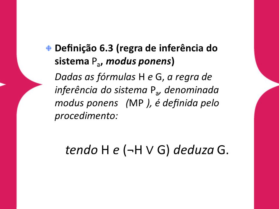 tendo H e (¬H ∨ G) deduza G.