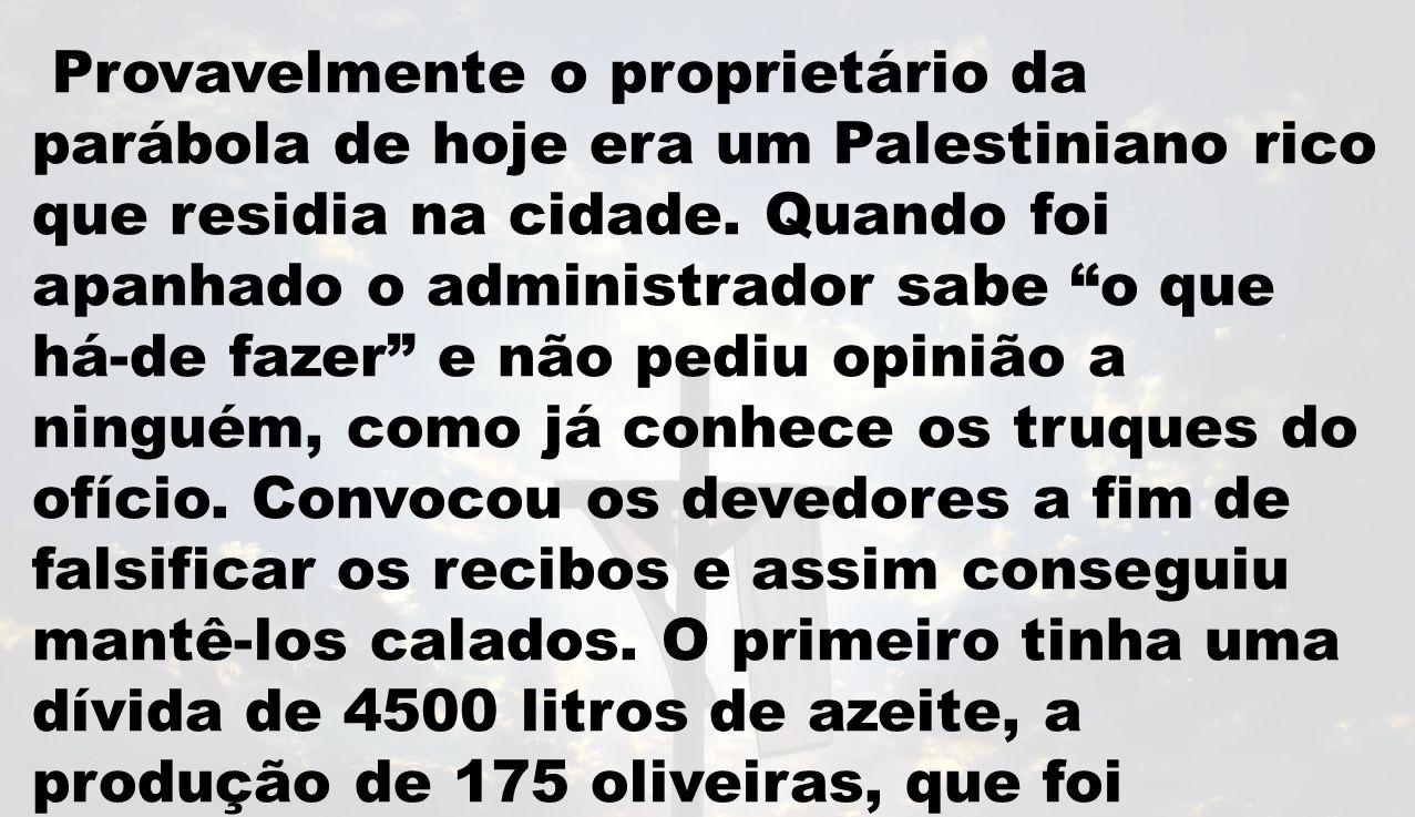 Provavelmente o proprietário da parábola de hoje era um Palestiniano rico que residia na cidade.
