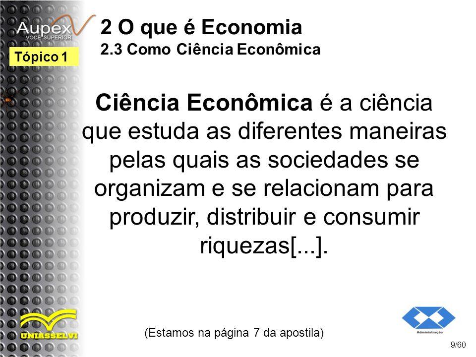 2 O que é Economia 2.3 Como Ciência Econômica