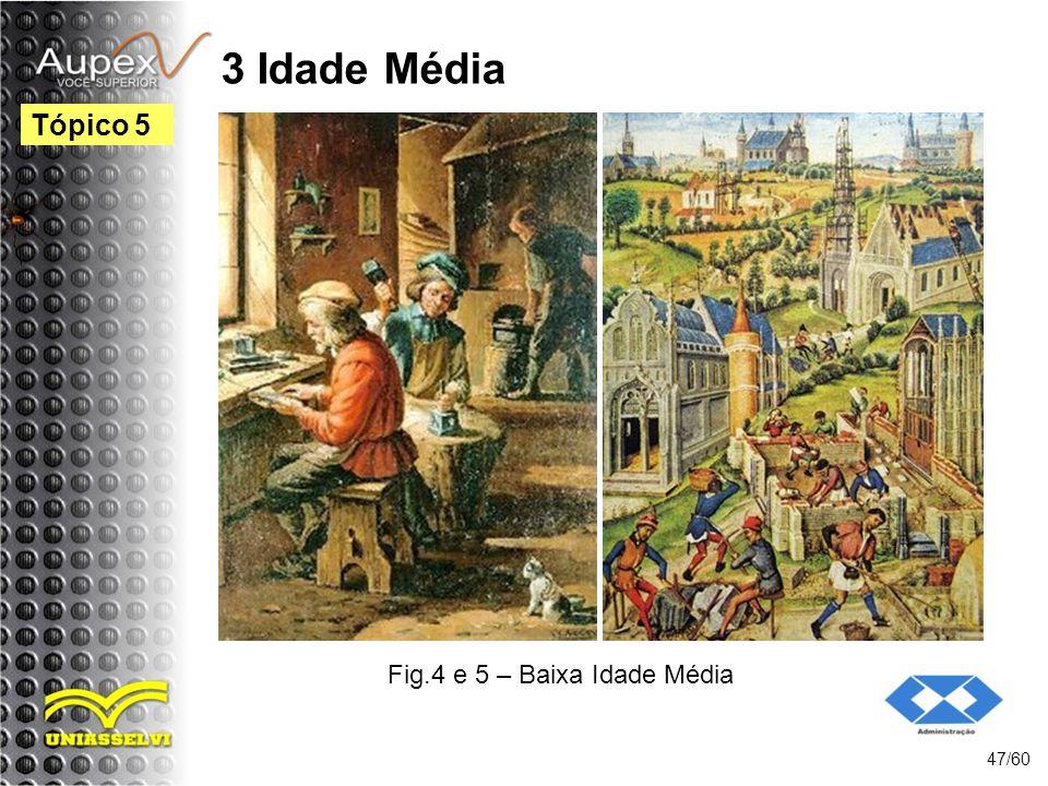 Fig.4 e 5 – Baixa Idade Média