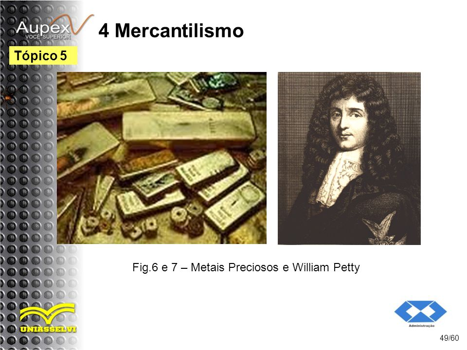 Fig.6 e 7 – Metais Preciosos e William Petty
