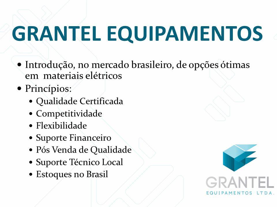GRANTEL EQUIPAMENTOS Introdução, no mercado brasileiro, de opções ótimas em materiais elétricos. Princípios: