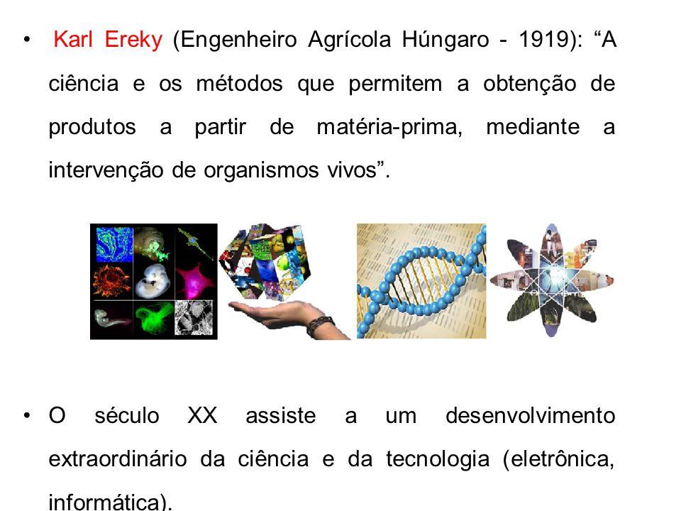 Karl Ereky (Engenheiro Agrícola Húngaro - 1919): A ciência e os métodos que permitem a obtenção de produtos a partir de matéria-prima, mediante a intervenção de organismos vivos .