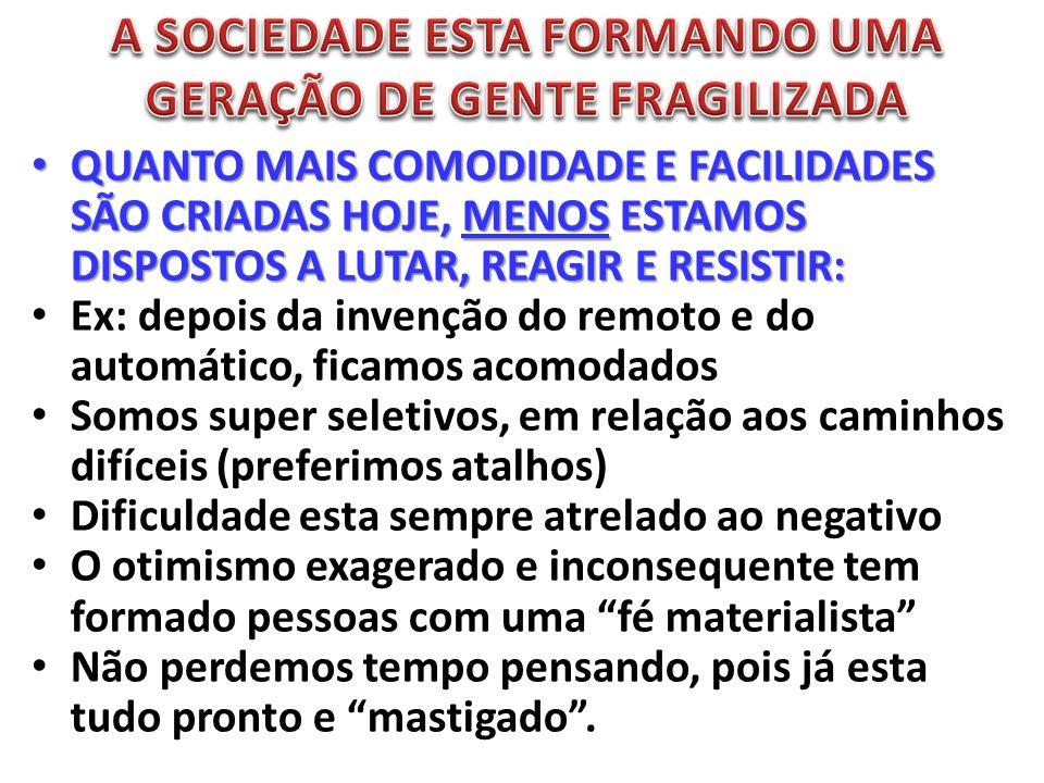A SOCIEDADE ESTA FORMANDO UMA GERAÇÃO DE GENTE FRAGILIZADA