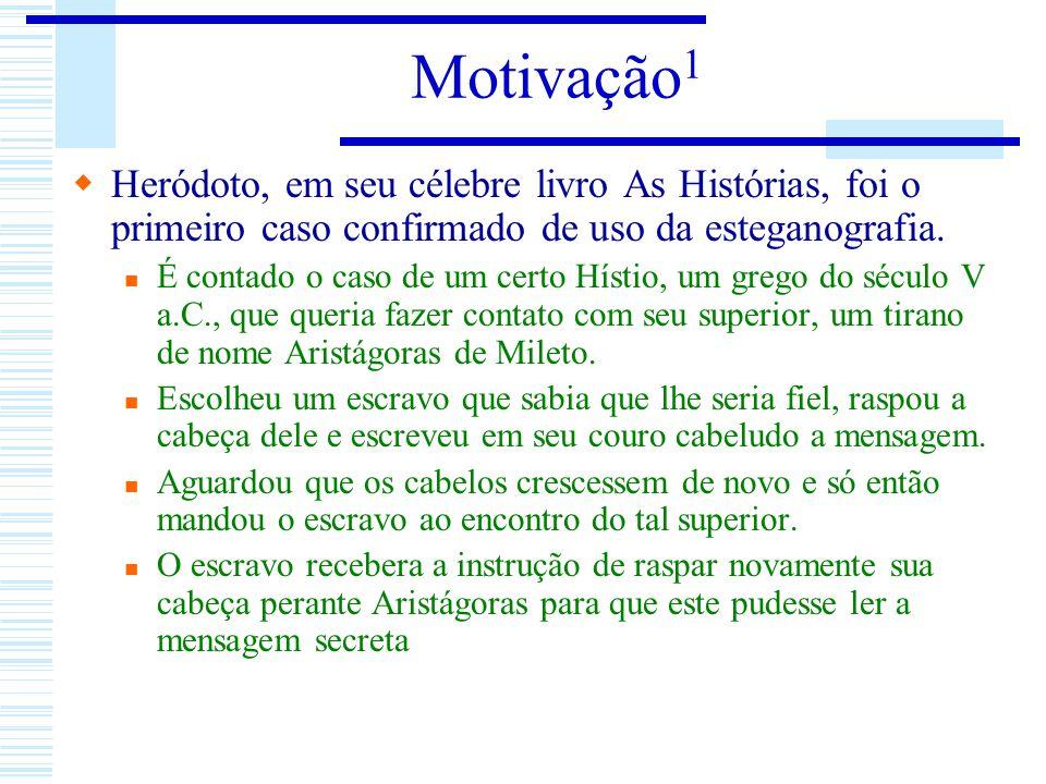 Motivação1 Heródoto, em seu célebre livro As Histórias, foi o primeiro caso confirmado de uso da esteganografia.