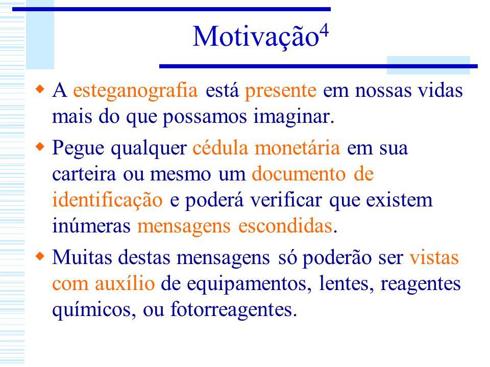 Motivação4 A esteganografia está presente em nossas vidas mais do que possamos imaginar.