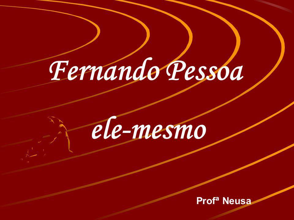 Fernando Pessoa ele-mesmo Profª Neusa