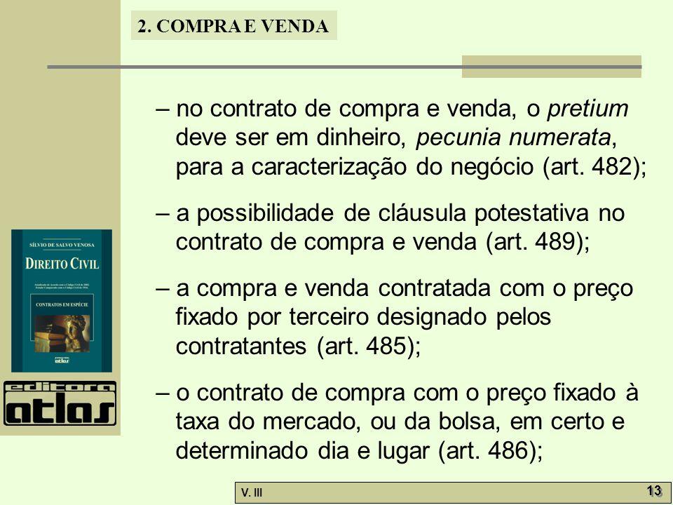 – no contrato de compra e venda, o pretium deve ser em dinheiro, pecunia numerata, para a caracterização do negócio (art. 482);