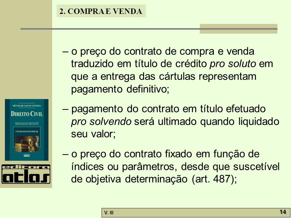 – o preço do contrato de compra e venda traduzido em título de crédito pro soluto em que a entrega das cártulas representam pagamento definitivo;