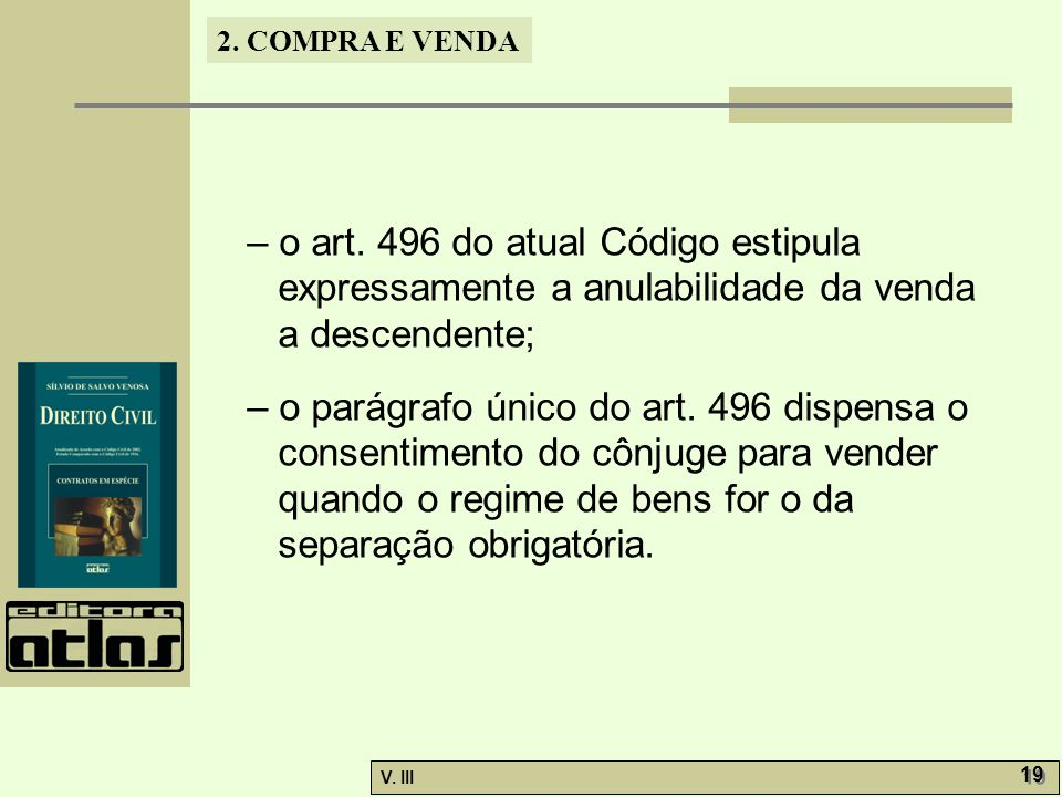 – o art. 496 do atual Código estipula expressamente a anulabilidade da venda a descendente;