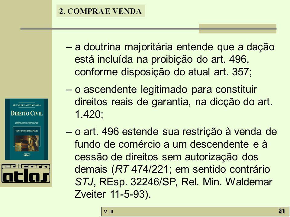 – a doutrina majoritária entende que a dação está incluída na proibição do art. 496, conforme disposição do atual art. 357;