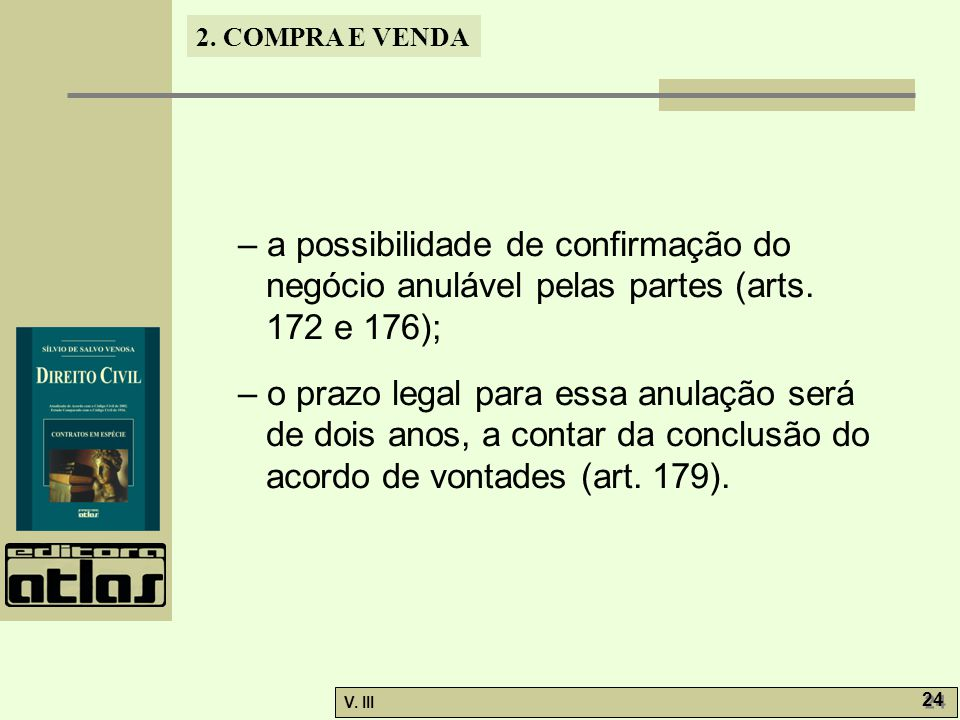 – a possibilidade de confirmação do negócio anulável pelas partes (arts. 172 e 176);
