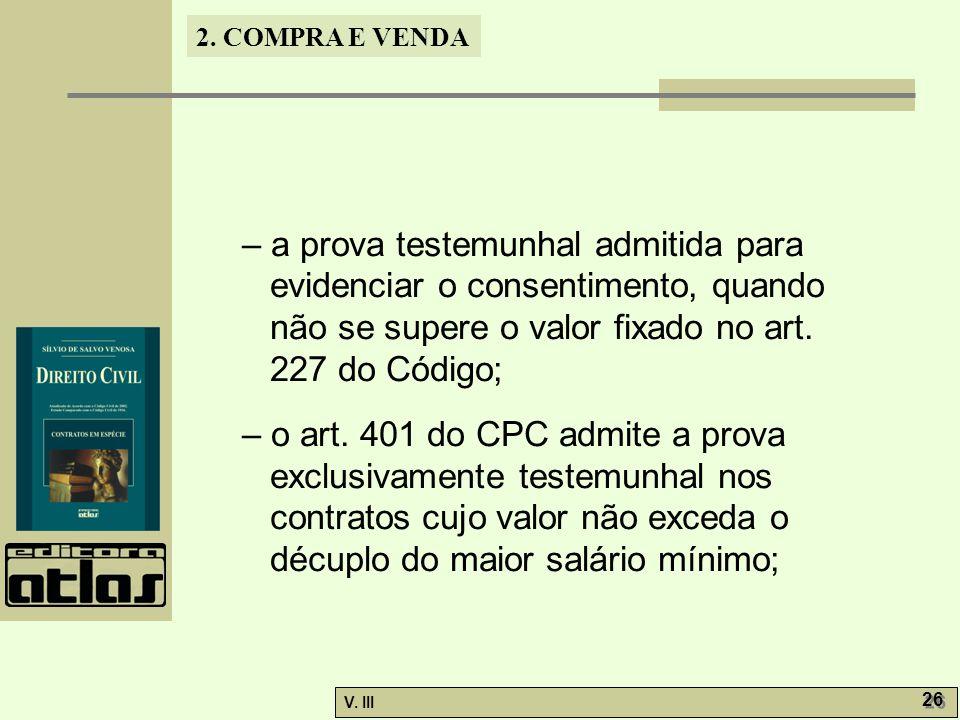 – a prova testemunhal admitida para evidenciar o consentimento, quando não se supere o valor fixado no art. 227 do Código;